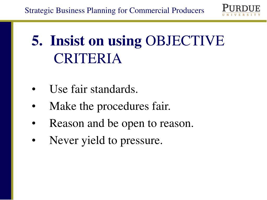 5.  Insist on using