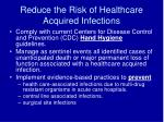reduce the risk of healthcare acquired infections