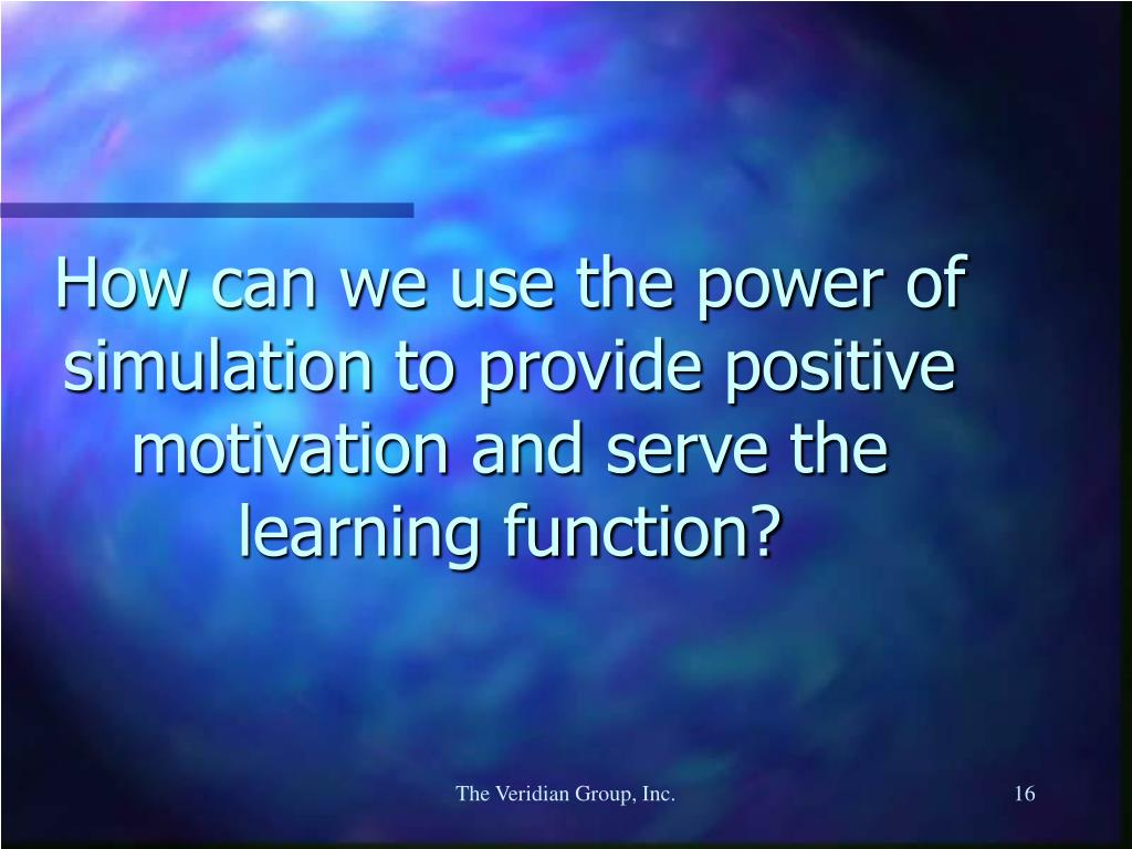 How can we use the power of simulation to provide positive motivation and serve the learning function?