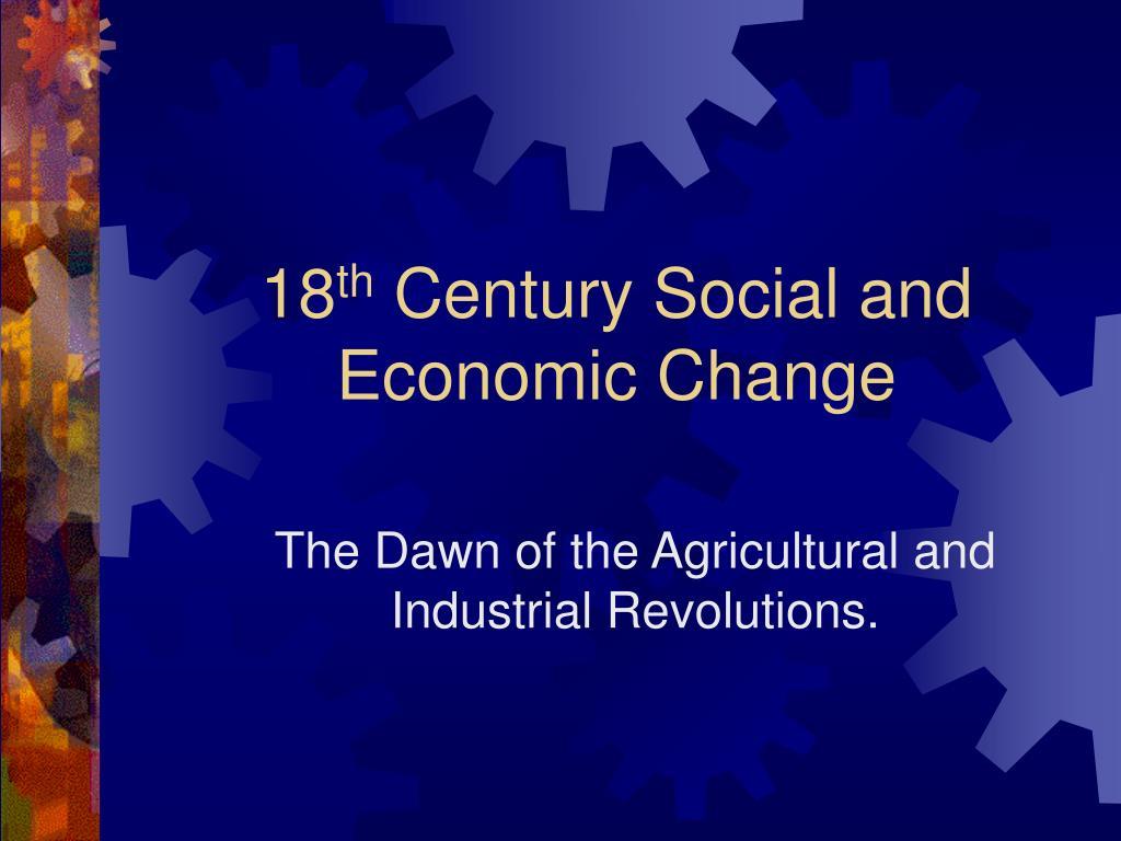 18 th century social and economic change l.