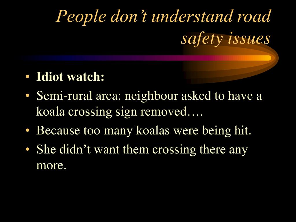 People don't understand road safety issues