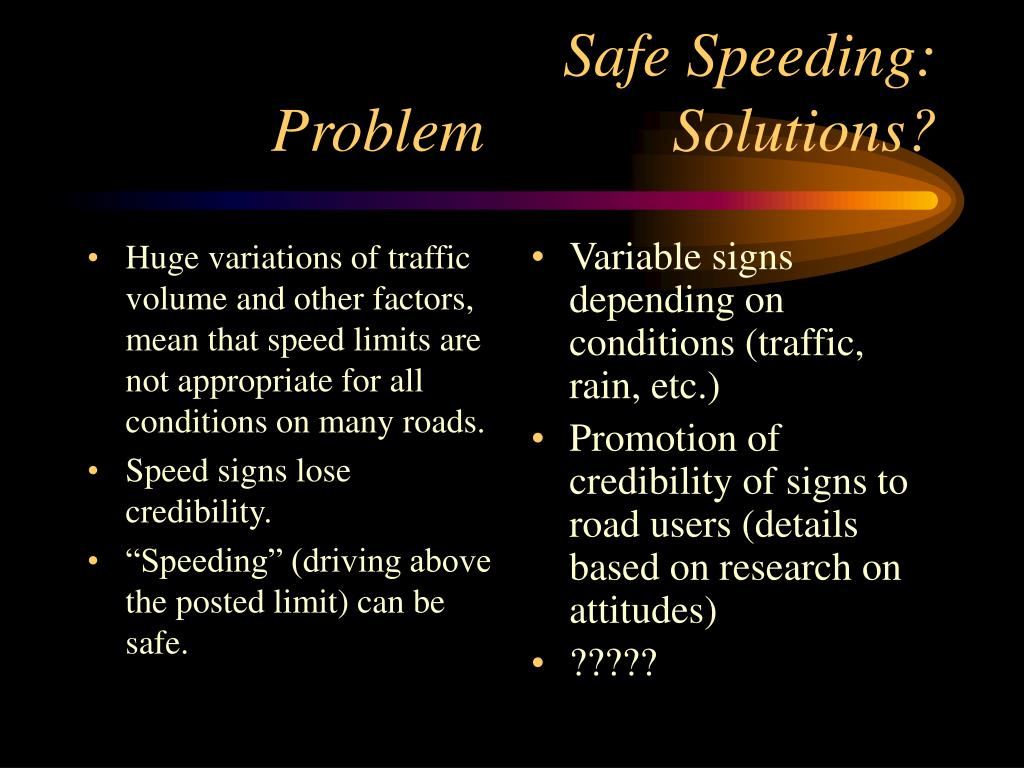 Huge variations of traffic volume and other factors, mean that speed limits are not appropriate for all conditions on many roads.