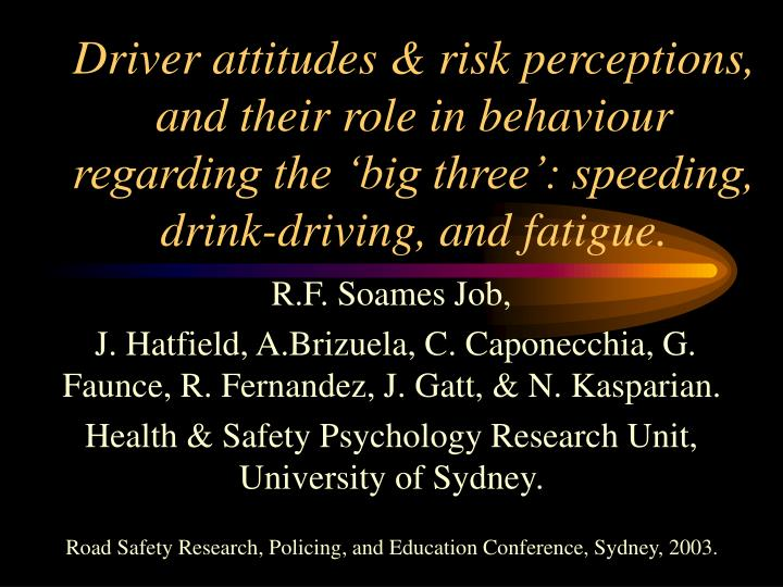 Driver attitudes & risk perceptions, and their role in behaviour regarding the 'big three': spee...