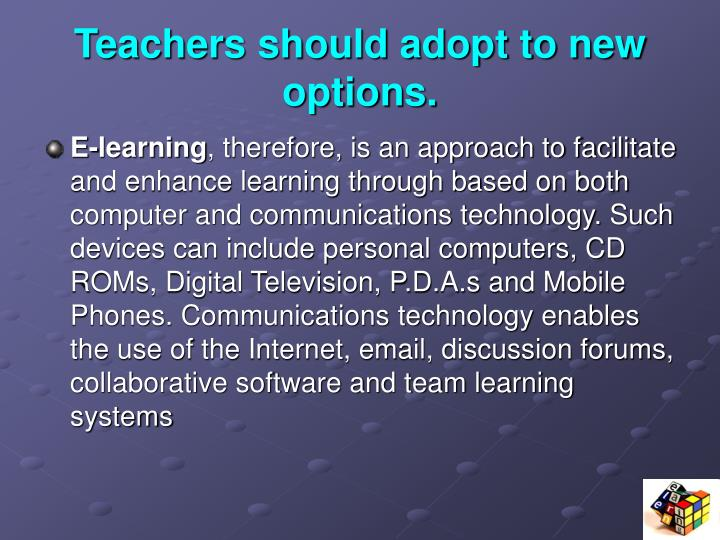 Teachers should adopt to new options.