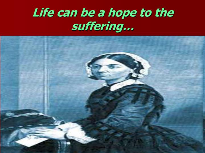 Life can be a hope to the suffering…