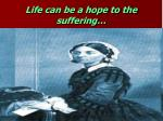 life can be a hope to the suffering