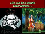 life can be a simple observations