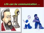 life can be communication