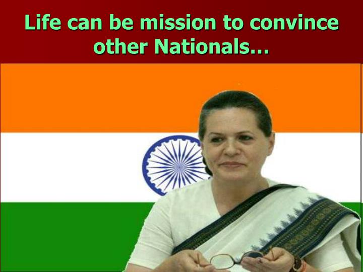 Life can be mission to convince other Nationals…