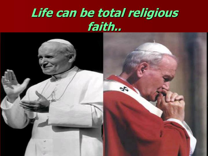 Life can be total religious faith..