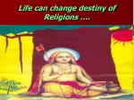 life can change destiny of religions
