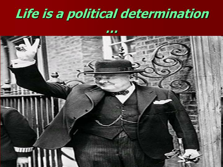 Life is a political determination …