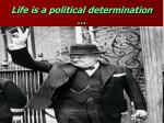 life is a political determination