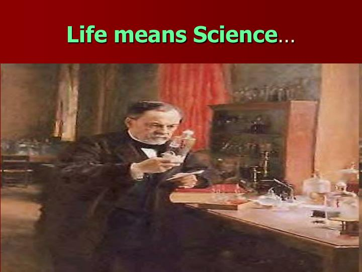 Life means Science