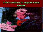 life s creation is beyond one s senses