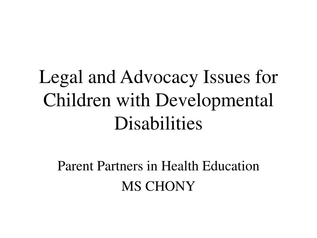 legal and advocacy issues for children with developmental disabilities l.