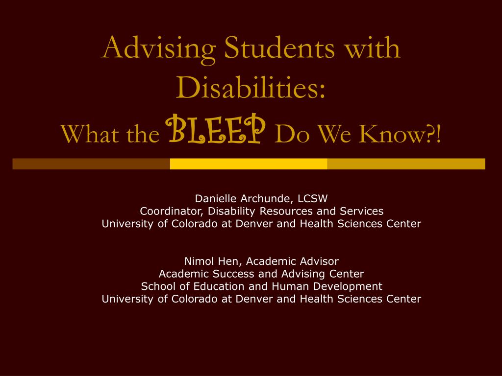 advising students with disabilities what the bleep do we know l.