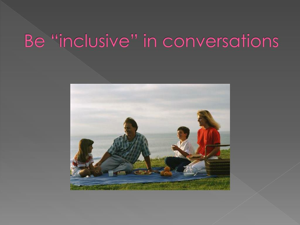"""Be """"inclusive"""" in conversations"""