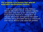 our purpose is to ensure that special education exclusionary factors