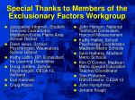 special thanks to members of the exclusionary factors workgroup