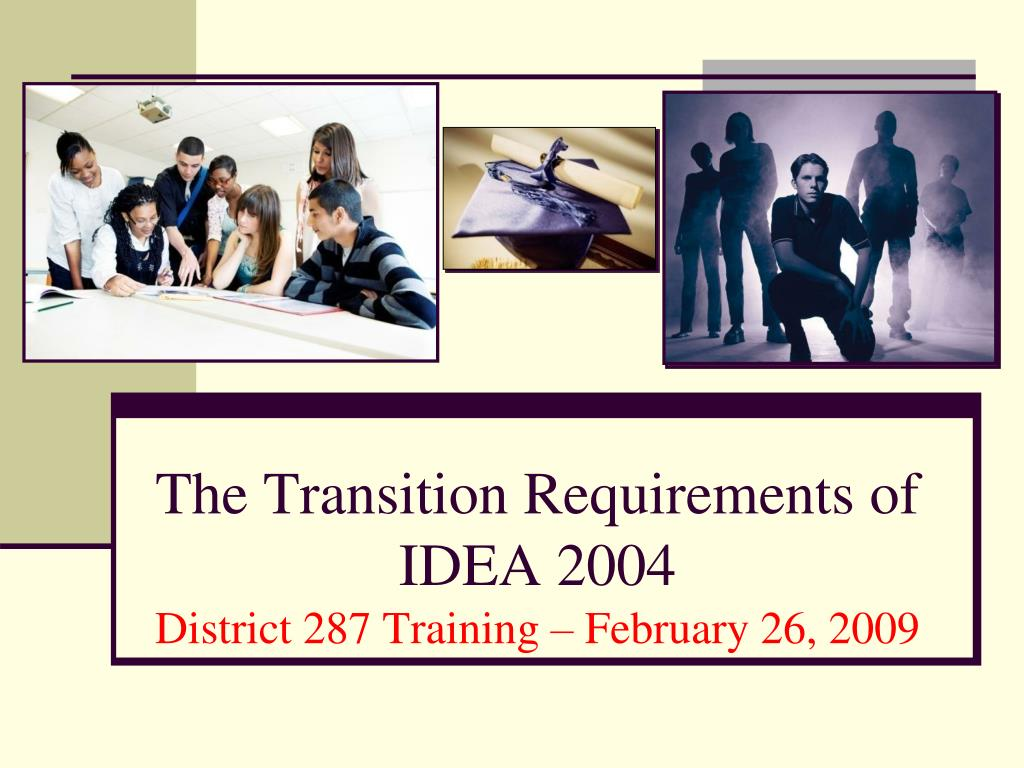 the transition requirements of idea 2004 district 287 training february 26 2009 l.
