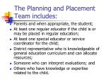the planning and placement team includes