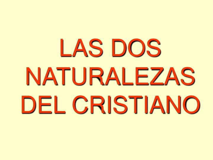 LAS DOS NATURALEZAS DEL CRISTIANO