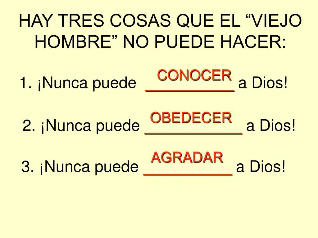 """HAY TRES COSAS QUE EL """"VIEJO HOMBRE"""" NO PUEDE HACER:"""