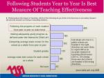 following students year to year is best measure of teaching effectiveness