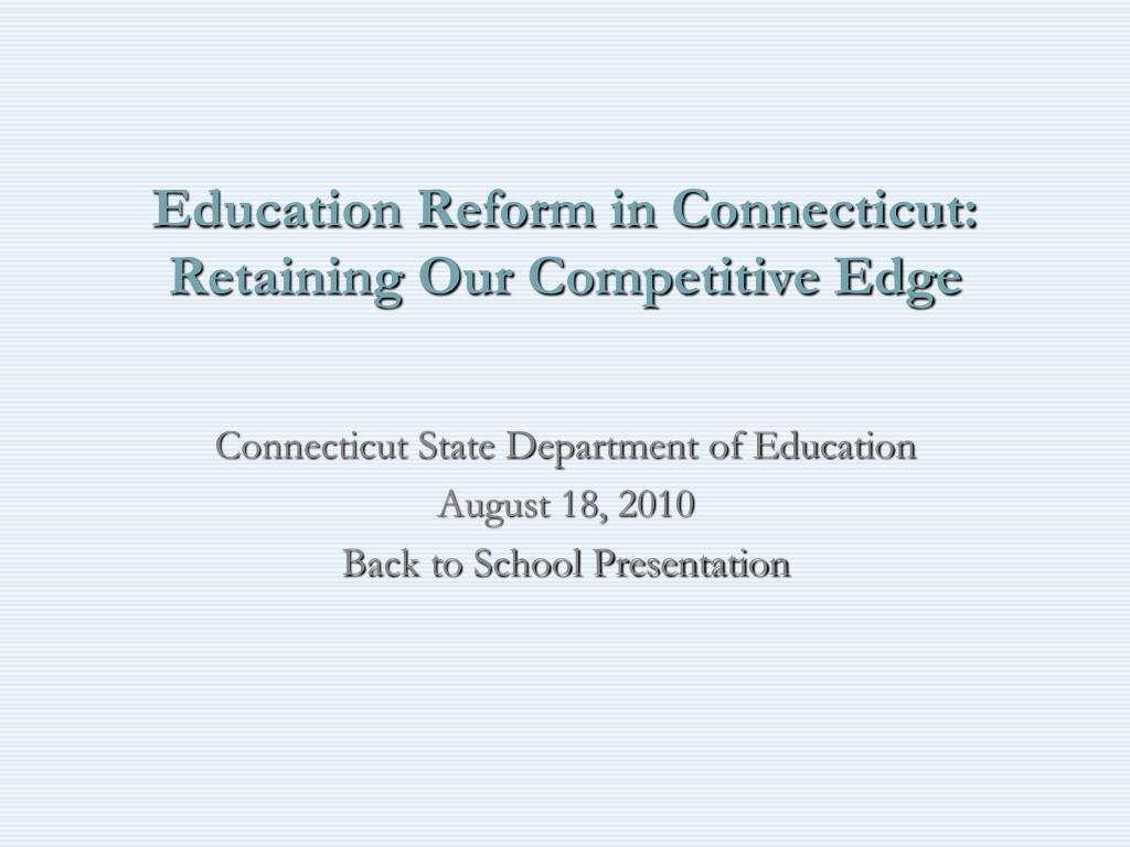 education reform in connecticut retaining our competitive edge l.