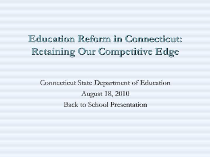 education reform in connecticut retaining our competitive edge n.