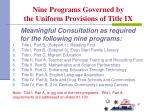 nine programs governed by the uniform provisions of title ix68