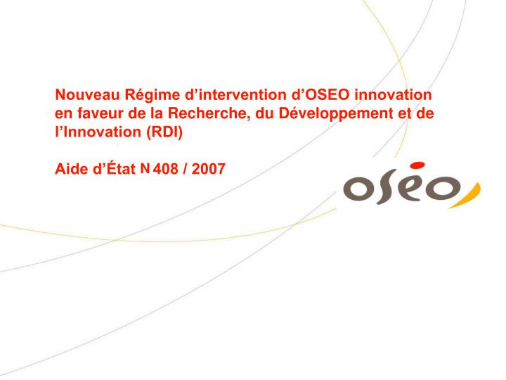Nouveau Régime d'intervention d'OSEO innovation en faveur de la Recherche, du Développement et...