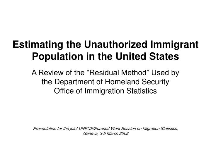 estimating the unauthorized immigrant population in the united states n.