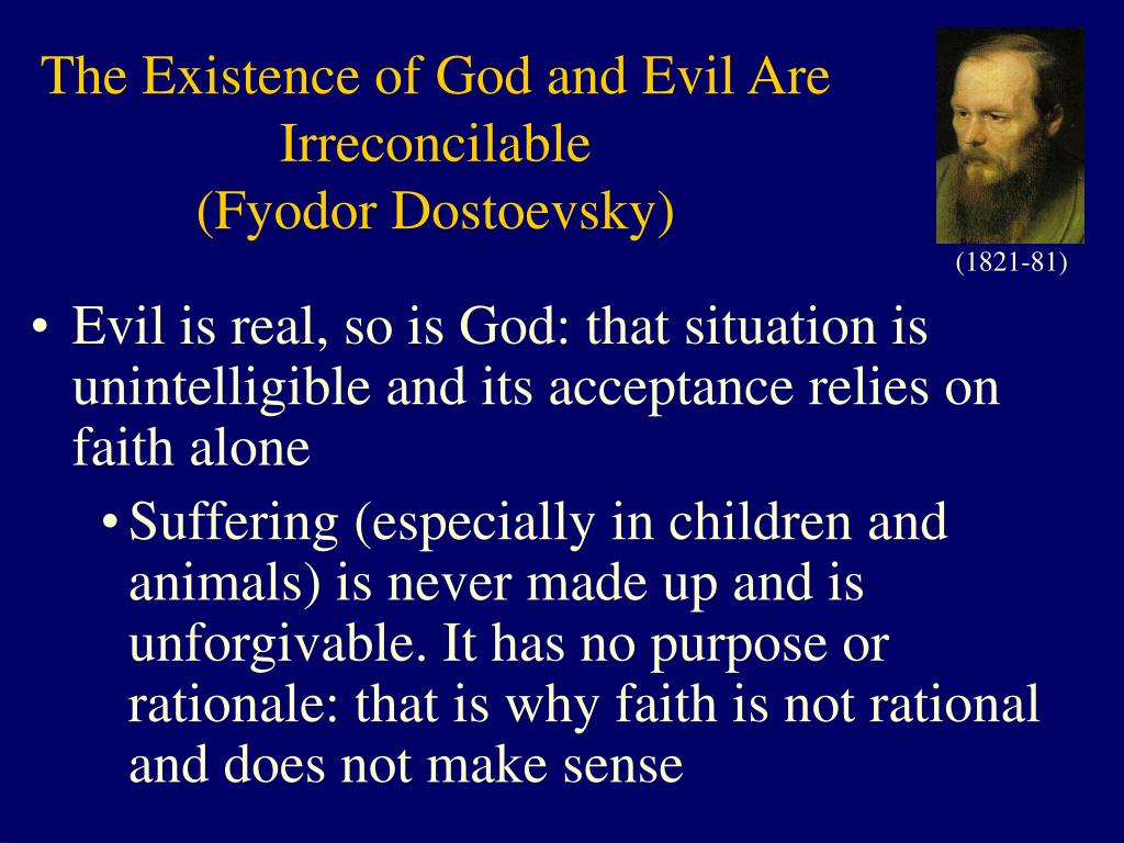 the existence of good and evil First there is the issue of the existence of evil itself the rabbis insisted that as  good derives from god so, ultimately, does evil this insistence was intended to.