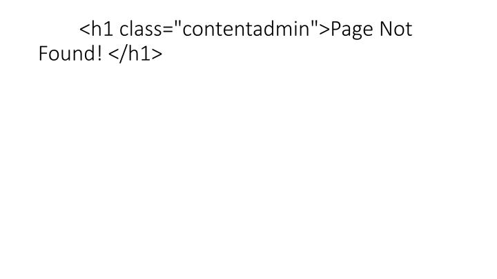 """<h1 class=""""contentadmin"""">Page Not Found! </h1>"""