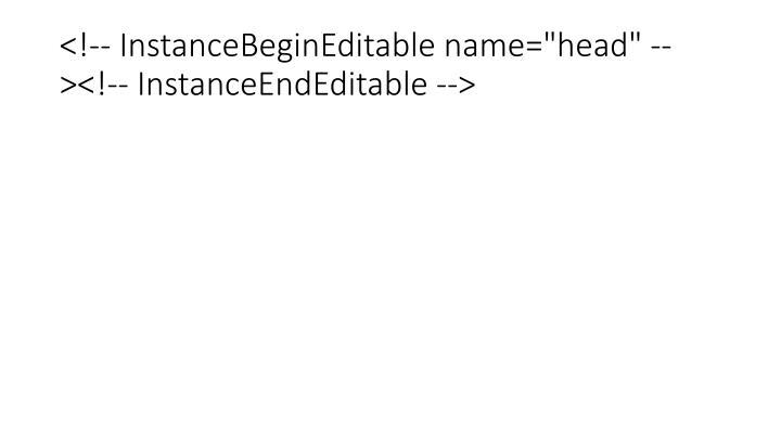 """<!-- InstanceBeginEditable name=""""head"""" --><!-- InstanceEndEditable -->"""