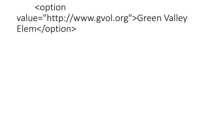 "<option value=""http://www.gvol.org"">Green Valley Elem</option>"