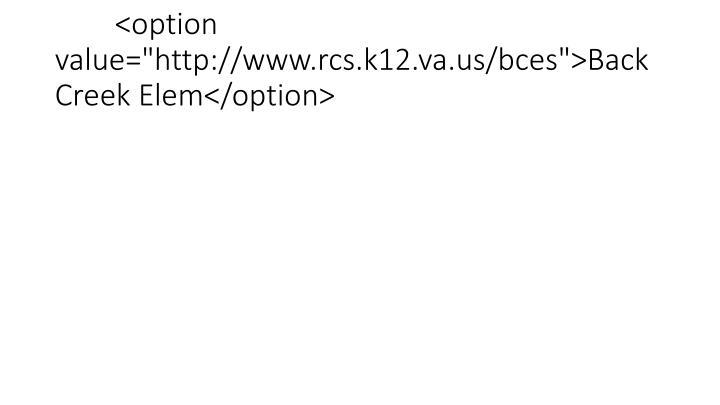 "<option value=""http://www.rcs.k12.va.us/bces"">Back Creek Elem</option>"