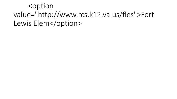 """<option value=""""http://www.rcs.k12.va.us/fles"""">Fort Lewis Elem</option>"""