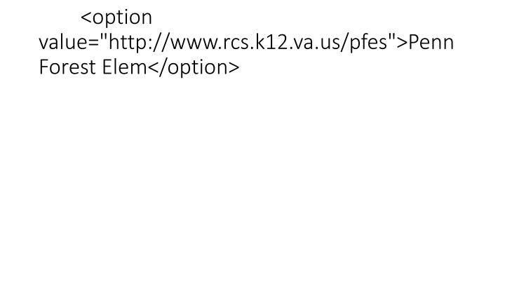 "<option value=""http://www.rcs.k12.va.us/pfes"">Penn Forest Elem</option>"
