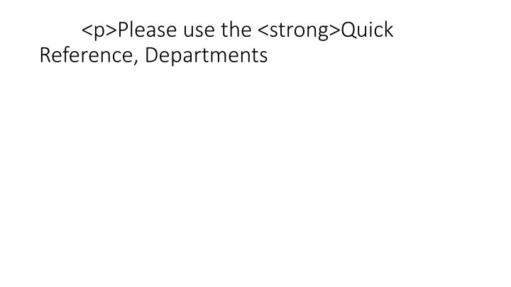 <p>Please use the <strong>Quick Reference, Departments