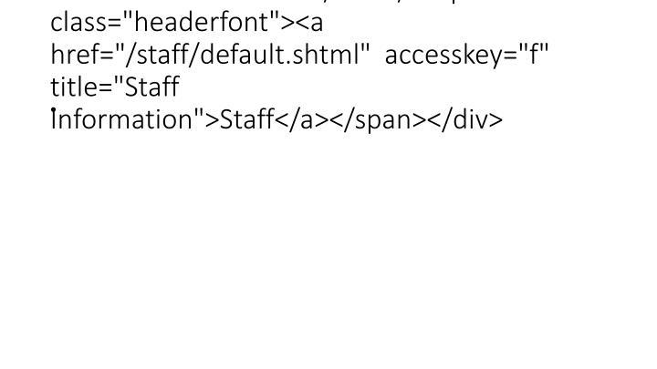 "<div id=""staff""><br /><br /><span class=""headerfont""><a href=""/staff/default.shtml""  accesskey=""f"" title=""Staff Information"">Staff</a></span></div>"