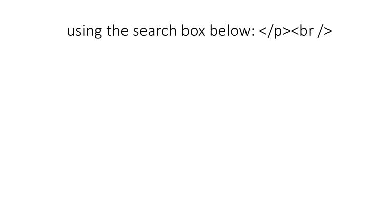 using the search box below: </p><br />