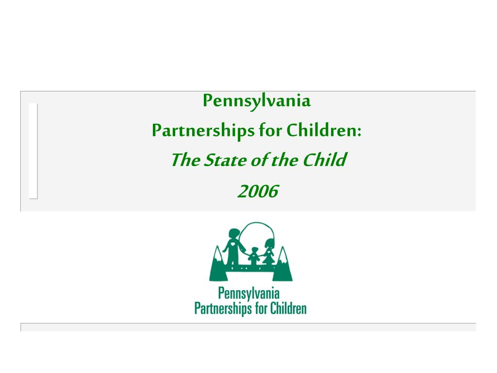 pennsylvania partnerships for children the state of the child 2006 l.