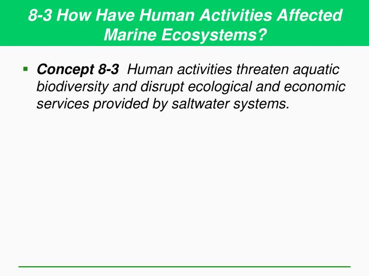 8-3 How Have Human Activities Affected Marine Ecosystems?