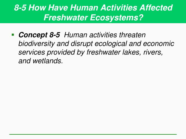 8-5 How Have Human Activities Affected Freshwater Ecosystems?