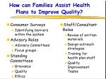 how can families assist health plans to improve quality