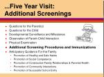 five year visit additional screenings