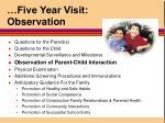 five year visit observation